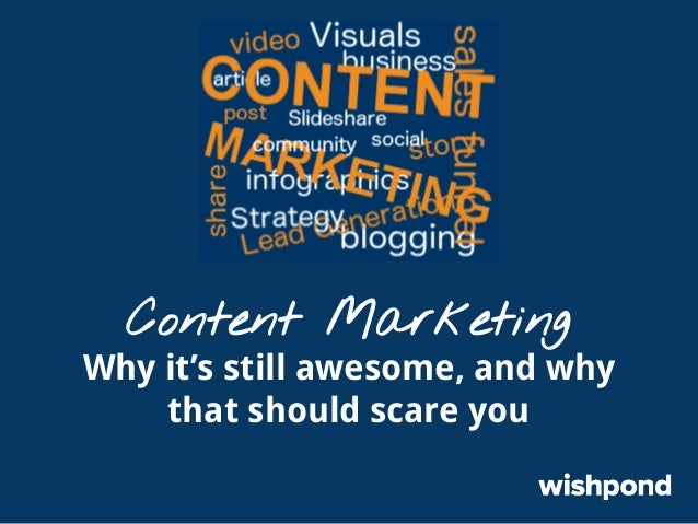 Content Marketing  Why it's still awesome, and why that should scare you
