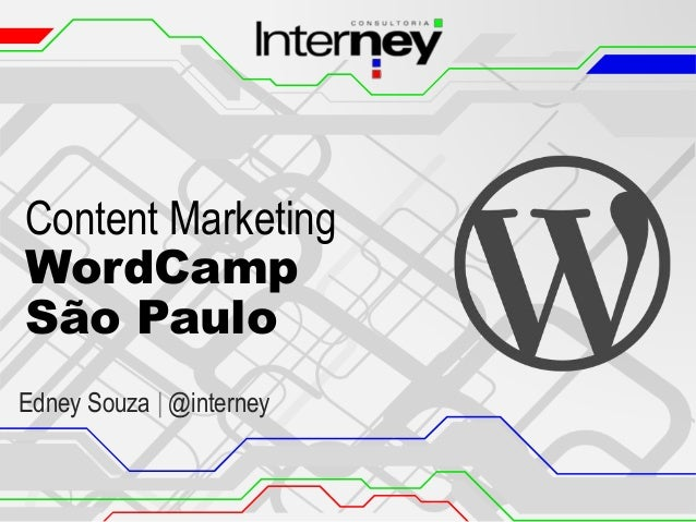 Content Marketing WordCamp São Paulo Edney Souza | @interney