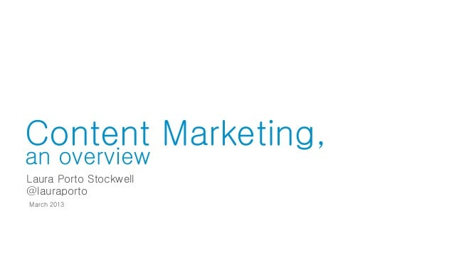 Content Marketing, an overview March 2013 Laura Porto Stockwell @lauraporto