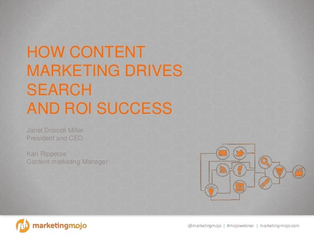 @marketingmojo | #mojowebinar | marketing-mojo.com HOW CONTENT MARKETING DRIVES SEARCH AND ROI SUCCESS Janet Driscoll Mill...