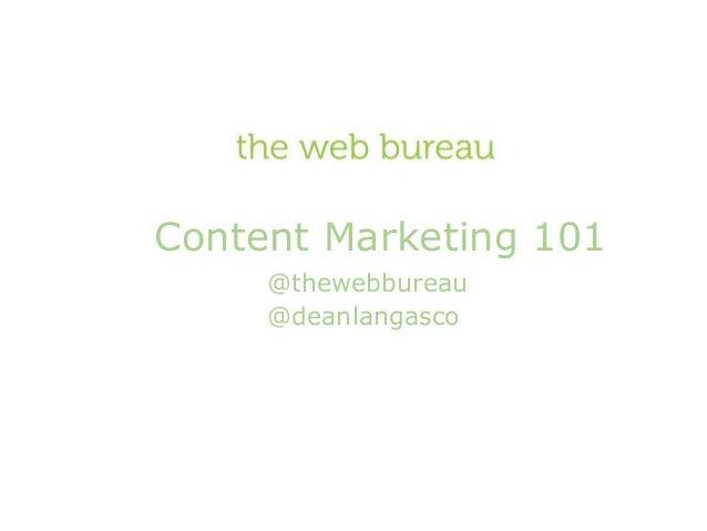 Content Marketing 101 @thewebbureau @deanlangasco