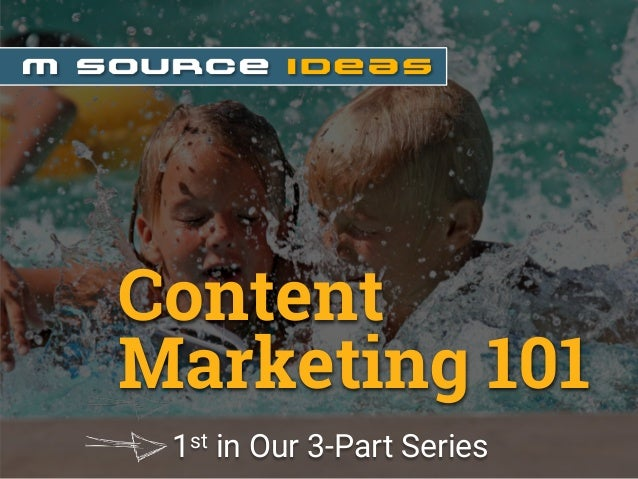 1st in Our 3-Part Series Content Marketing 101