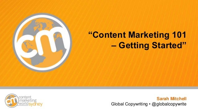 "#cmworld ""Content Marketing 101 – Getting Started"" Sarah Mitchell Global Copywriting • @globalcopywrite"