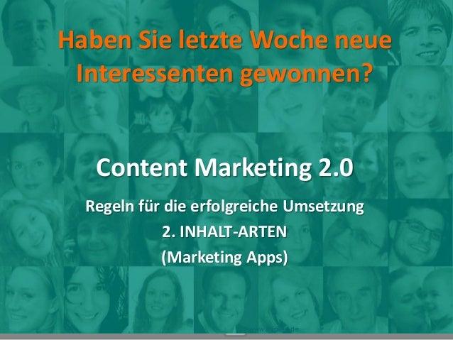 Haben Sie letzte Woche neue Interessenten gewonnen? Content Marketing 2.0 Regeln für die erfolgreiche Umsetzung 2. INHALT-...