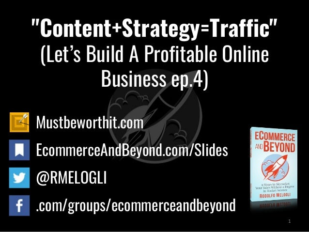 """Content+Strategy=Traffic"" (Let's Build A Profitable Online Business ep.4) Mustbeworthit.com EcommerceAndBeyond.com/Slides..."