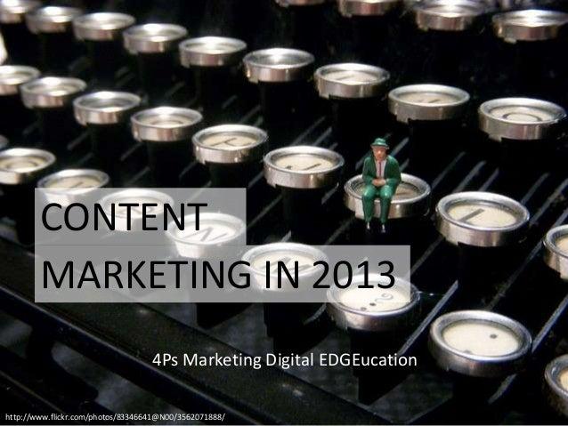 CONTENT        MARKETING IN 2013                                   4Ps Marketing Digital EDGEucationhttp://www.flickr.com/...