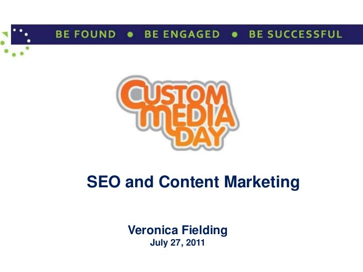 SEO and Content Marketing<br />Veronica Fielding<br />July 27, 2011<br />