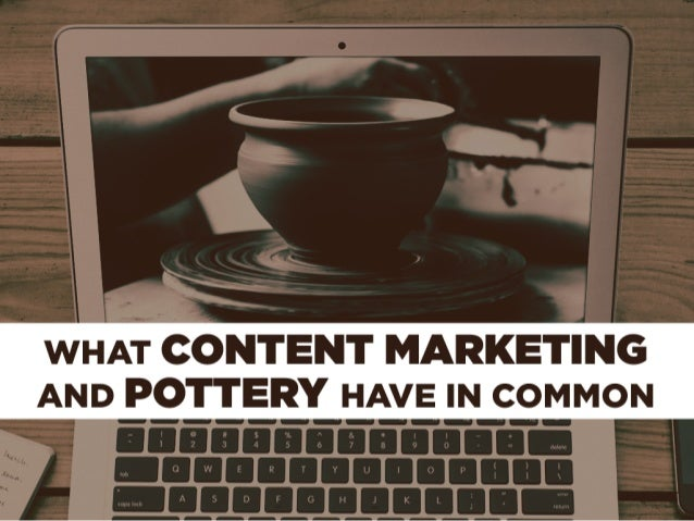 What Content Marketing and Pottery Have in Common