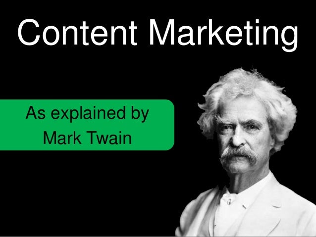 Content Marketing As explained by Mark Twain