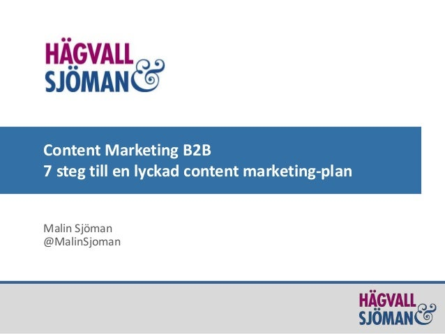 Content Marketing B2B  7 steg till en lyckad content marketing-plan  Malin Sjöman  @MalinSjoman