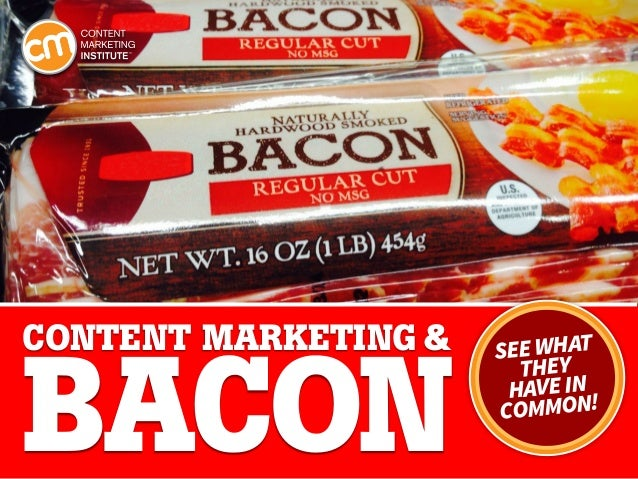 Content Marketing &  Bacon  See what they have in ommon! c