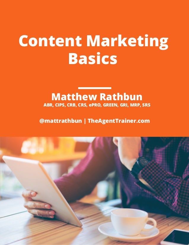 Content Marketing Basics @mattrathbun | TheAgentTrainer.com ABR, CIPS, CRB, CRS, ePRO, GREEN, GRI, MRP, SRS Matthew Rathbun