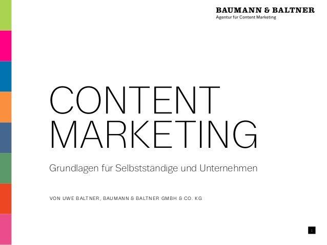 1  CONTENT  MARKETING  Grundlagen für Selbstständige und Unternehmen  VON UWE BALTNER, BAUMANN & BALTNER GMBH & CO. KG