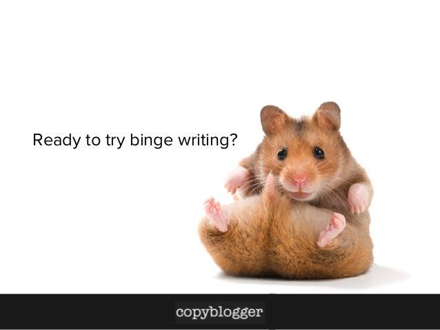 Ready to try binge writing?