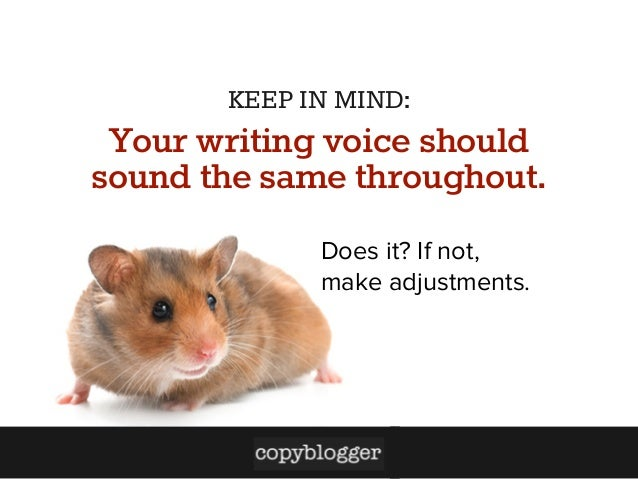 KEEP IN MIND:  Your writing voice should sound the same throughout. Does it? If not, make adjustments.