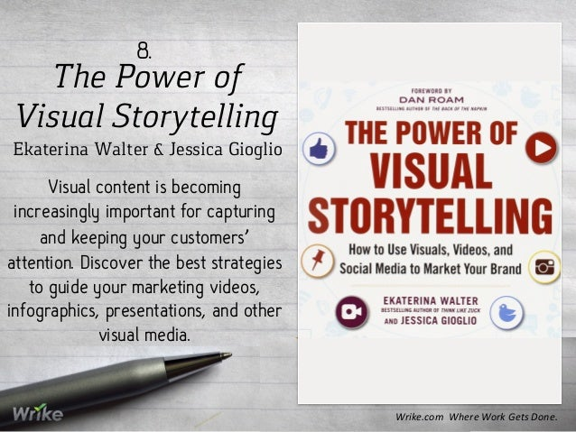 The Power of Visual Storytelling Ekaterina Walter & Jessica Gioglio 8. Visual content is becoming increasingly important f...