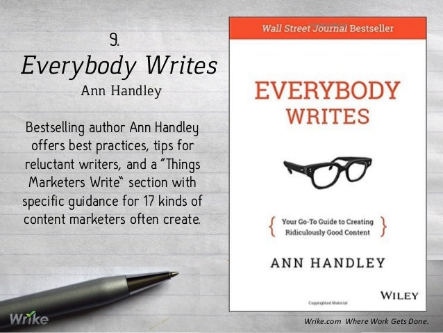 "Everybody Writes Ann Handley 9. Bestselling author Ann Handley offers best practices, tips for reluctant writers, and a ""T..."