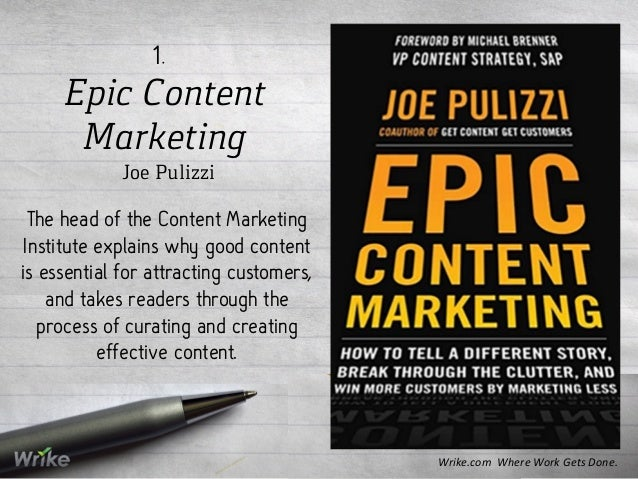 Epic Content Marketing Joe Pulizzi 1. The head of the Content Marketing Institute explains why good content is essential f...