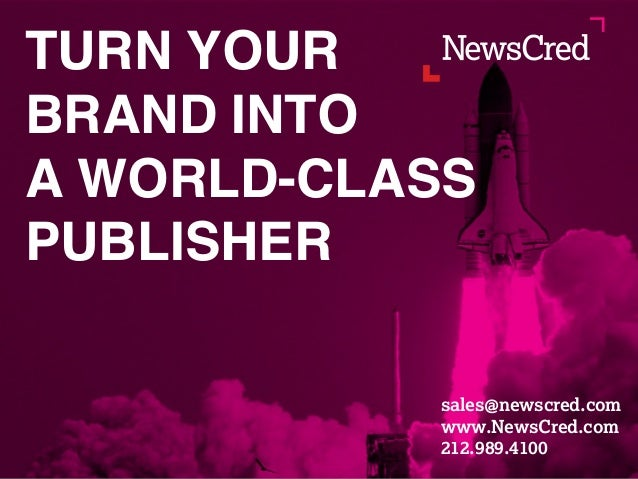 sales@newscred.com www.NewsCred.com 212.989.4100 TURN YOUR BRAND INTO A WORLD-CLASS PUBLISHER