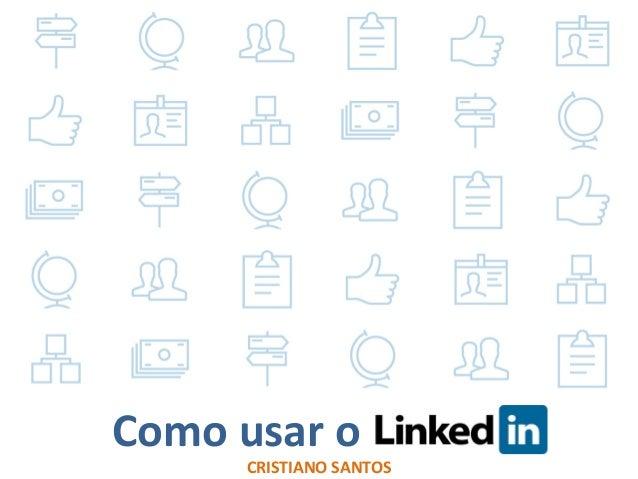 Gestão  de  Perfil  e  Conteúdo  no  LinkedIn  Como  usar  o  CRISTIANO  SANTOS