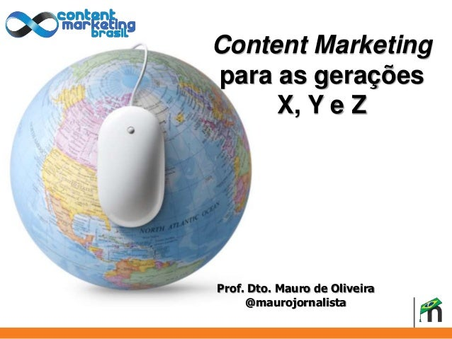 Content Marketing  para as gerações  X, Y e Z  I'll do the review until the 15th.  Prof. Dto. Mauro de Oliveira  @maurojor...