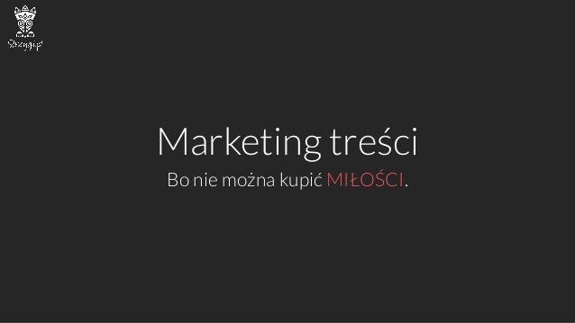 Marketing treści  Bo nie można kupić MIŁOŚCI.
