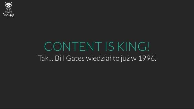 CONTENT IS KING!  Tak… Bill Gates wiedział to już w 1996.