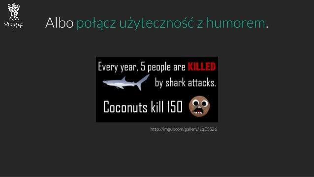 Albo połącz użyteczność z humorem.  http://imgur.com/gallery/1qESS26