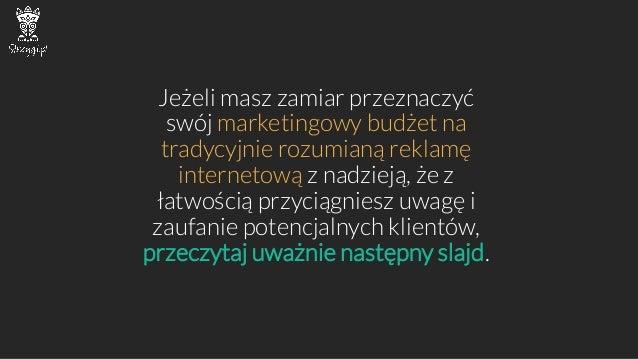 Jeżeli masz zamiar przeznaczyć swój marketingowy budżet na tradycyjnie rozumianą reklamę internetowąz nadzieją, że z łatwo...