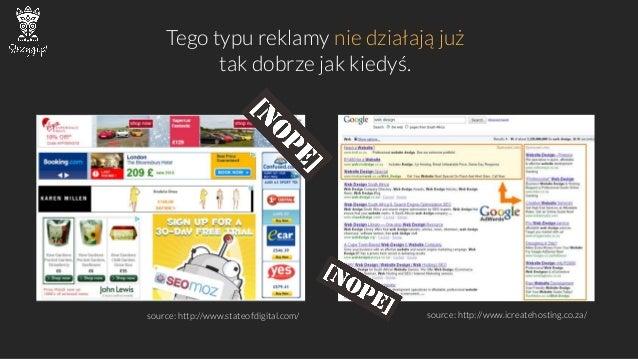 Tego typu reklamy nie działają już  tak dobrze jak kiedyś.  source: http://www.stateofdigital.com/  source: http://www.icr...