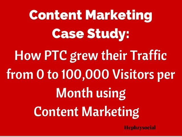 How PTC grew their Traffic from 0 to 100,000 Visitors per Month using Content Marketing Content Marketing Case Study: Heph...