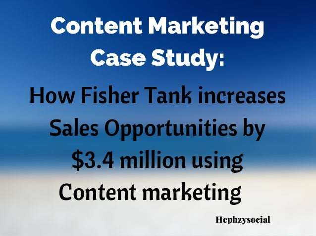 How Fisher Tank increases Sales Opportunities by $3.4 million using Content marketing Content Marketing Case Study: Hephzy...