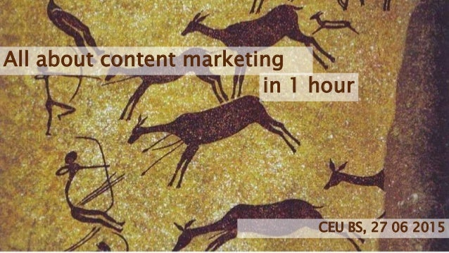 All about content marketing in 1 hour CEU BS, 27 06 2015