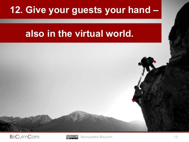 12. Give your guests your hand –  Bernadette Bisculm  13  also in the virtual world.