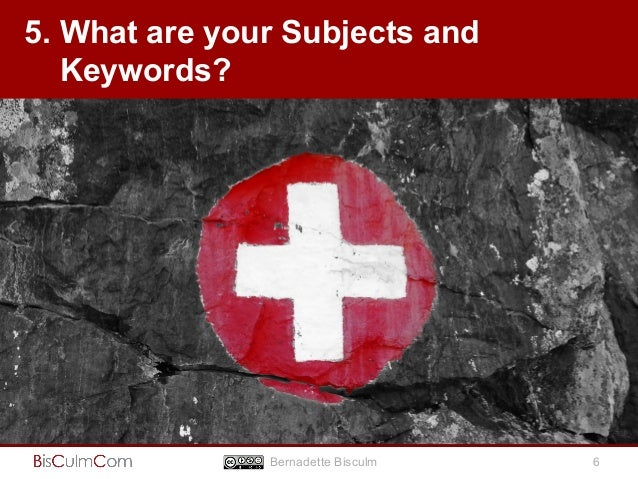 5. What are your Subjects and  Keywords?  Bernadette Bisculm 6