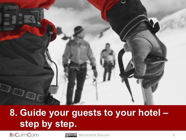 8. Guide your guests to your hotel –  step by step.  Bernadette Bisculm 9