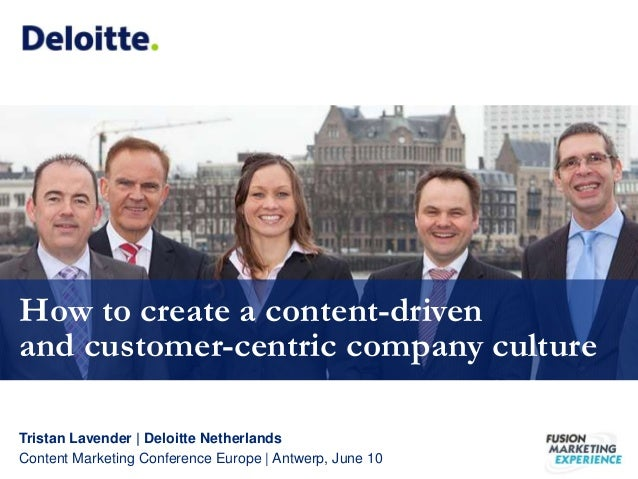 Tristan Lavender | Deloitte Netherlands Content Marketing Conference Europe | Antwerp, June 10 How to create a content-dri...