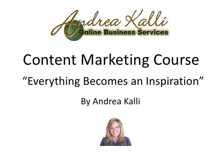 "Content Marketing Course""Everything Becomes an Inspiration""           By Andrea Kalli"