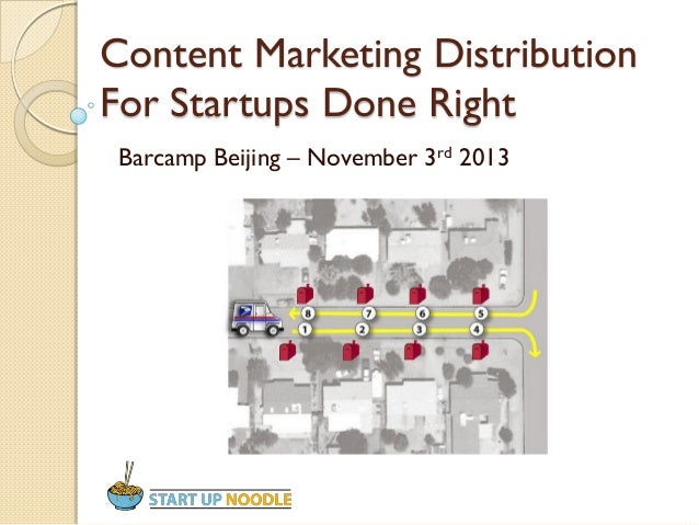 Content Marketing Distribution For Startups Done Right Barcamp Beijing – November 3rd 2013
