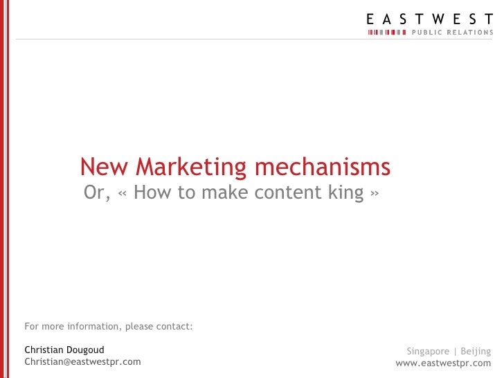 New Marketing mechanisms Or, «How to make content king» For more information, please contact: Christian Dougoud [email_a...