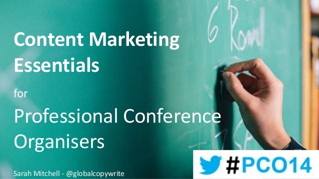 Content Marketing Essentials for Professional Conference Organisers Sarah Mitchell - @globalcopywrite
