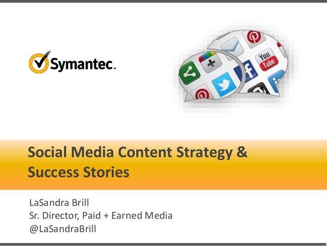 Social Media Content Strategy & Success Stories LaSandra Brill Sr. Director, Paid + Earned Media @LaSandraBrill