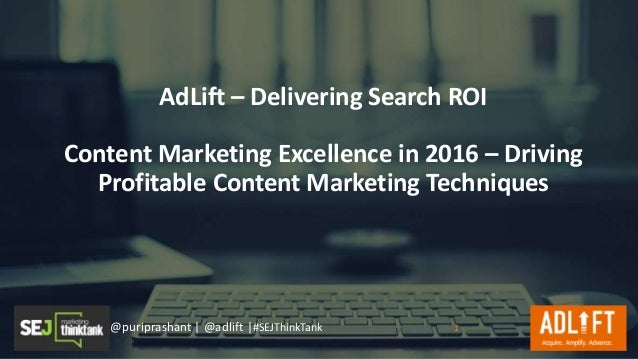 @puriprashant | @adlift |#SEJThinkTank AdLift – Delivering Search ROI Content Marketing Excellence in 2016 – Driving Profi...