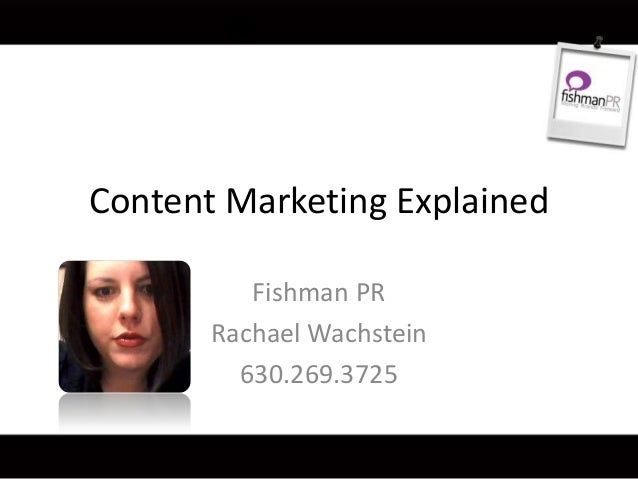 Content Marketing Explained Fishman PR Rachael Wachstein 630.269.3725