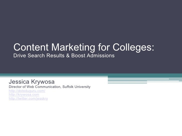 Content Marketing for Colleges: Drive Search Results & Boost Admissions Jessica Krywosa Director of Web Communication, Suf...
