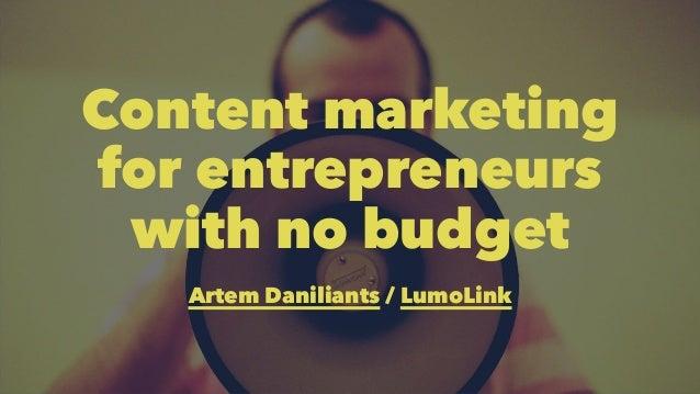 Content marketing  for entrepreneurs  with no budget  Artem Daniliants / LumoLink