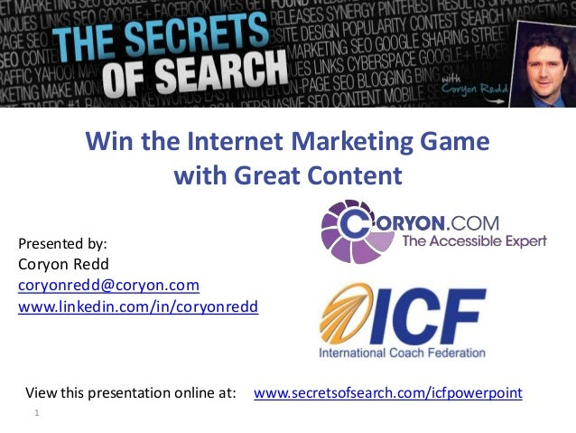 1Presented by:Coryon Reddcoryonredd@coryon.comwww.linkedin.com/in/coryonreddWin the Internet Marketing Gamewith Great Cont...