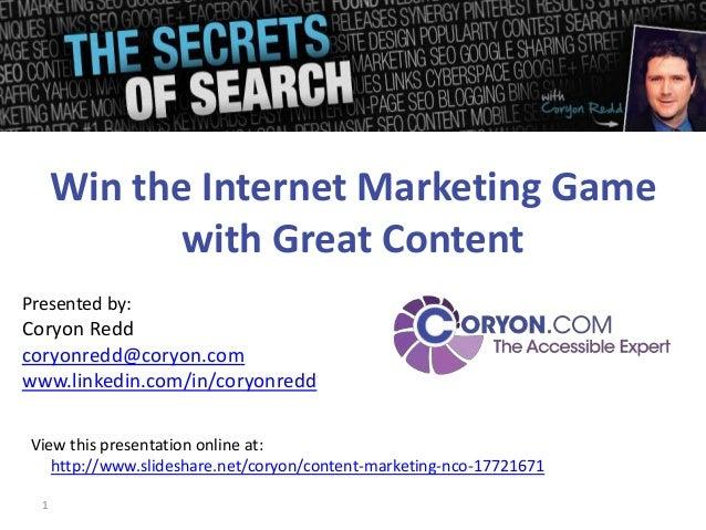 Win the Internet Marketing Game             with Great ContentPresented by:Coryon Reddcoryonredd@coryon.comwww.linkedin.co...