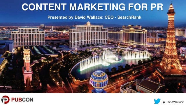 @DavidWallace CONTENT MARKETING FOR PR Presented by David Wallace: CEO - SearchRank