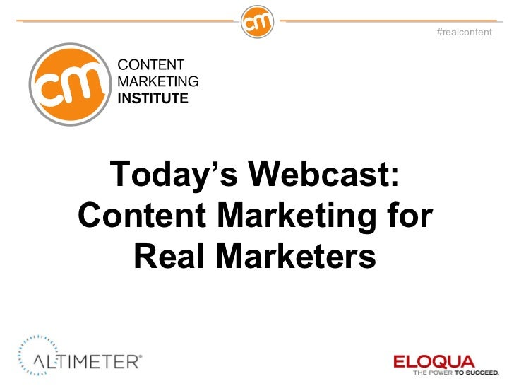 Today 's Webcast: Content Marketing for Real Marketers